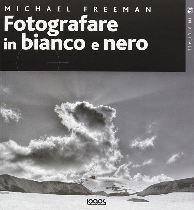 Fotografare in bianco e nero di Michael Freeman, la recensione