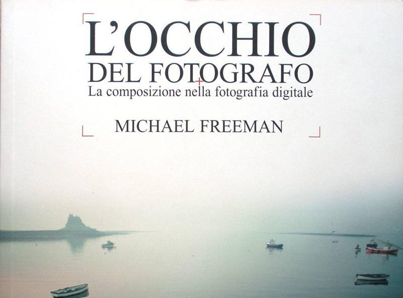 L'occhio del fotografo di Michael Freeman: recensione del libro fondamentale sulla composizione