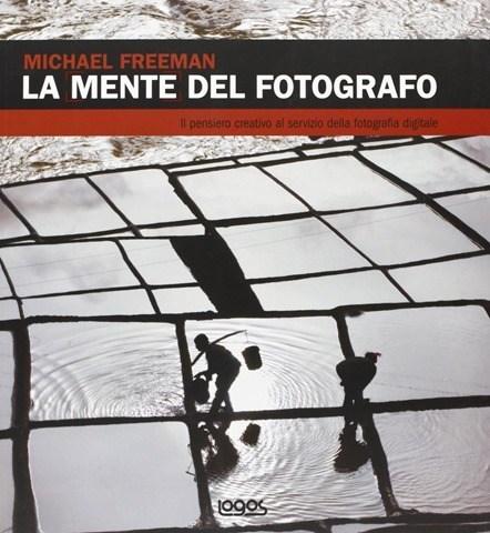 La mente del fotografo di Michael Freeman: lettura obbligata